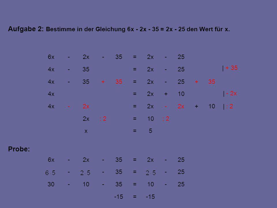 Aufgabe 2: Bestimme in der Gleichung 6x - 2x - 35 = 2x - 25 den Wert für x.