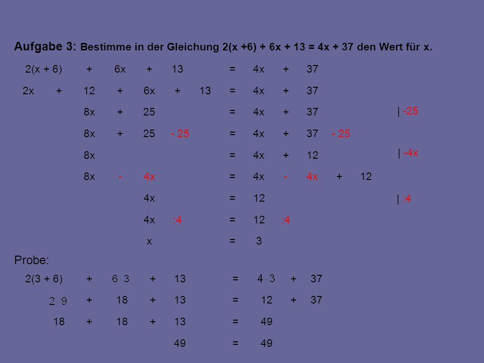Aufgabe 3: Bestimme in der Gleichung 2(x +6) + 6x + 13 = 4x + 37 den Wert für x.