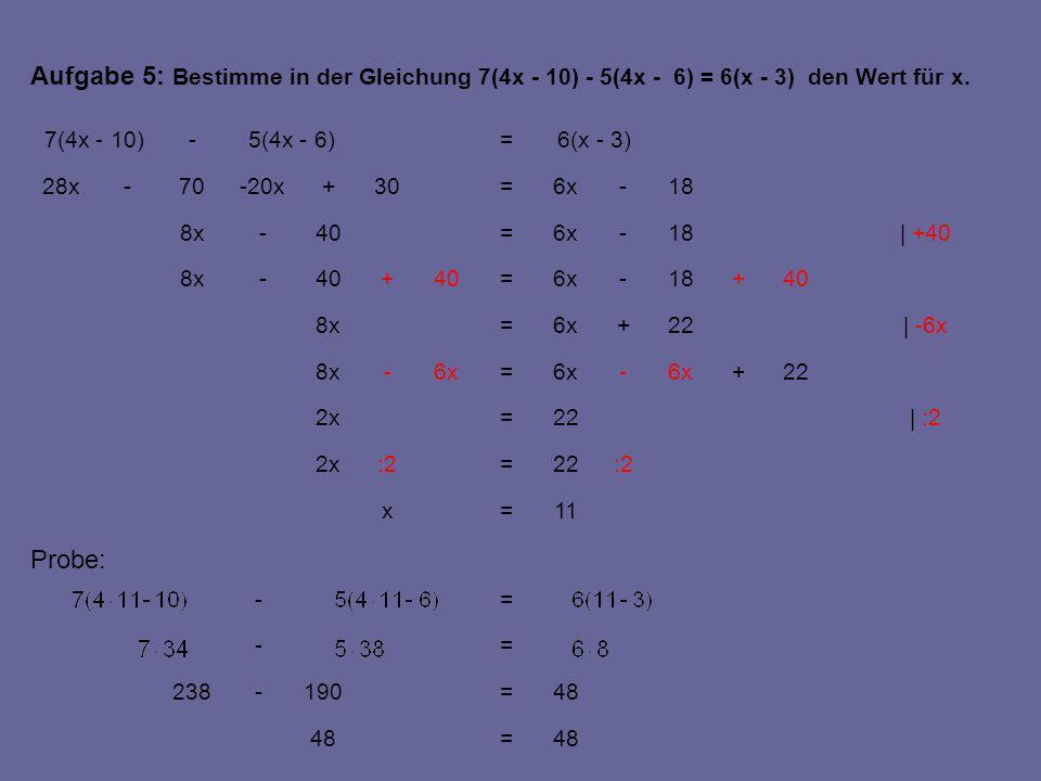 Aufgabe 5: Bestimme in der Gleichung 7(4x - 10) - 5(4x - 6) = 6(x - 3) den Wert für x.