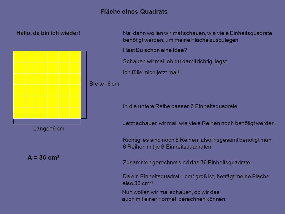 A Fläche eines Quadrats A = 36 cm² Hallo, da bin ich wieder!