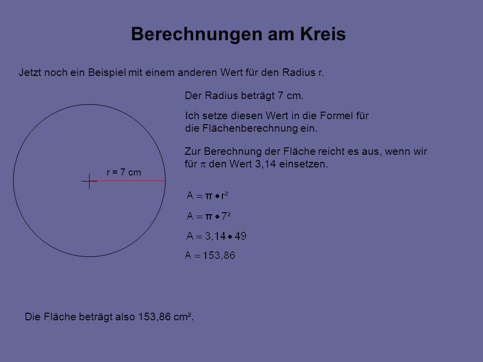 Berechnungen am Kreis Jetzt noch ein Beispiel mit einem anderen Wert für den Radius r. Der Radius beträgt 7 cm.