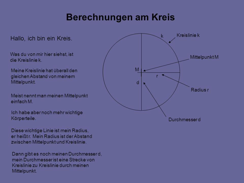 Berechnungen am Kreis Hallo, ich bin ein Kreis. k Kreislinie k