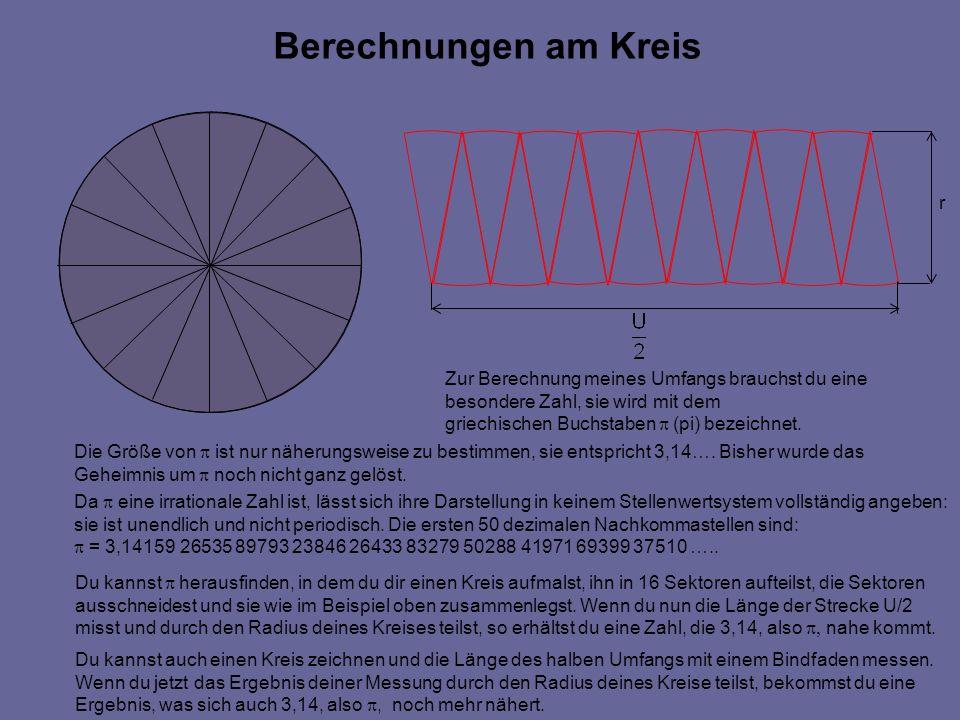 Berechnungen am Kreis r Zur Berechnung meines Umfangs brauchst du eine