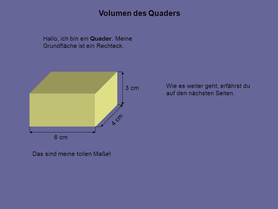 Volumen des Quaders Hallo, ich bin ein Quader. Meine