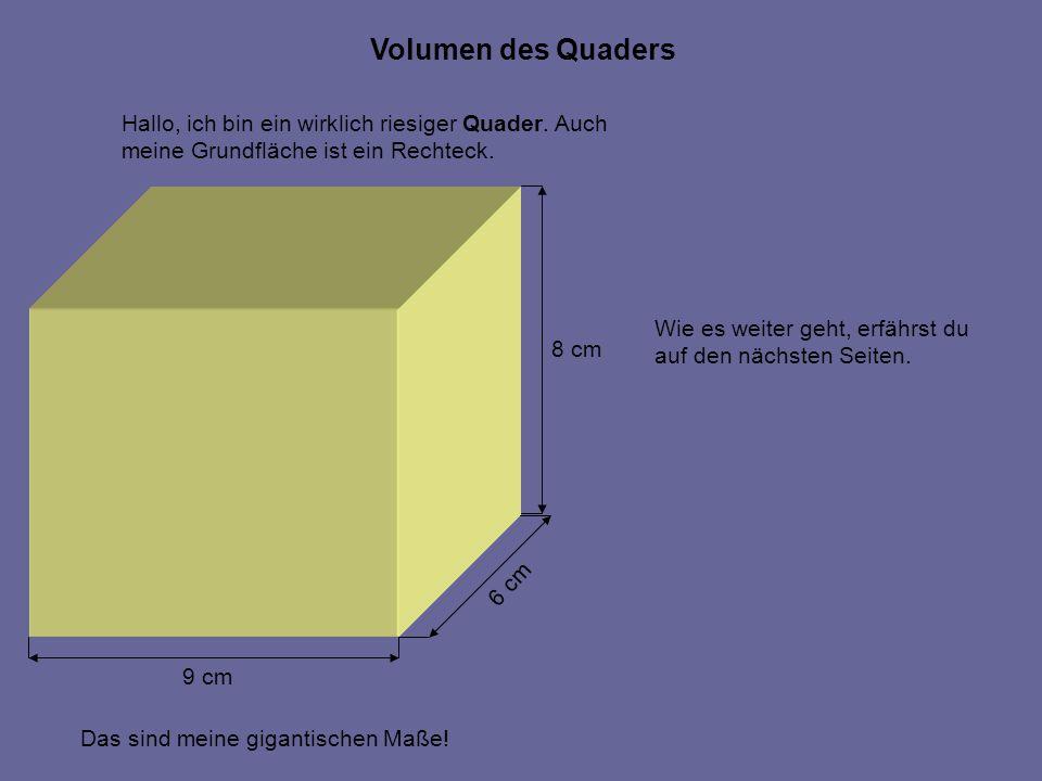 Volumen des Quaders Hallo, ich bin ein wirklich riesiger Quader. Auch