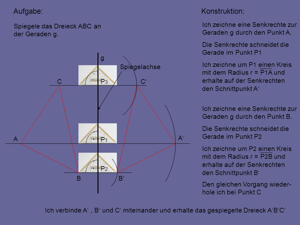 Aufgabe: Konstruktion: Spiegele das Dreieck ABC an der Geraden g.
