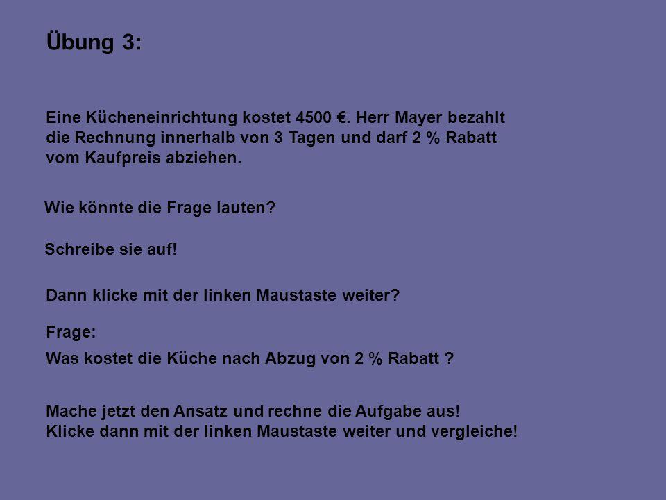 Übung 3: Eine Kücheneinrichtung kostet 4500 €. Herr Mayer bezahlt