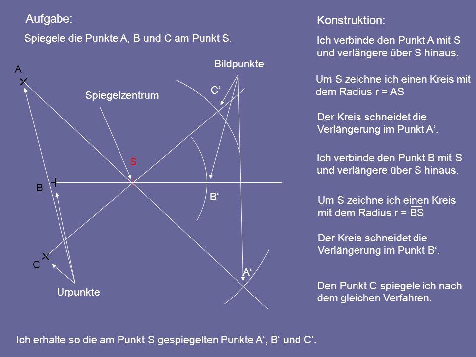 Aufgabe: Konstruktion: Spiegele die Punkte A, B und C am Punkt S.