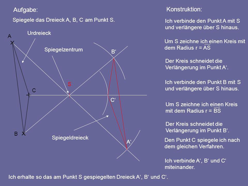 Aufgabe: Konstruktion: Spiegele das Dreieck A, B, C am Punkt S.