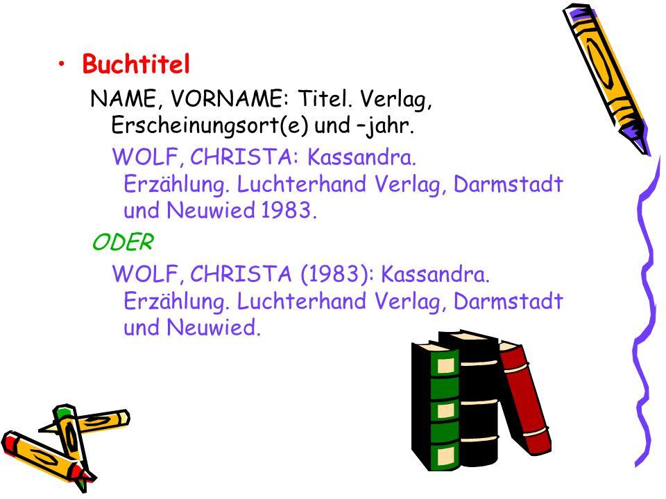 Buchtitel NAME, VORNAME: Titel. Verlag, Erscheinungsort(e) und –jahr.