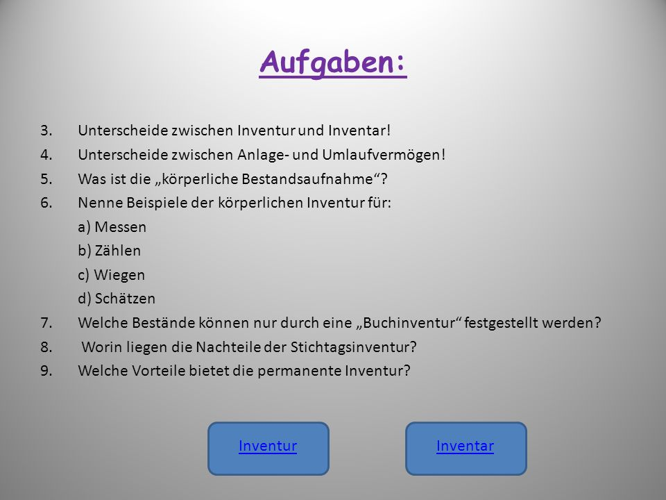 Aufgaben: Unterscheide zwischen Inventur und Inventar!
