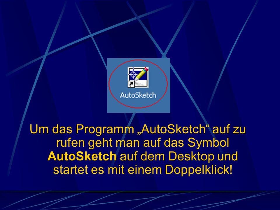 """Um das Programm """"AutoSketch auf zu rufen geht man auf das Symbol AutoSketch auf dem Desktop und startet es mit einem Doppelklick!"""