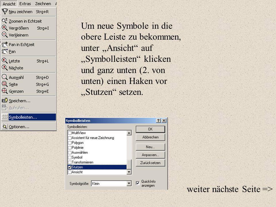 """Um neue Symbole in die obere Leiste zu bekommen, unter """"Ansicht auf """"Symbolleisten klicken und ganz unten (2. von unten) einen Haken vor """"Stutzen setzen."""
