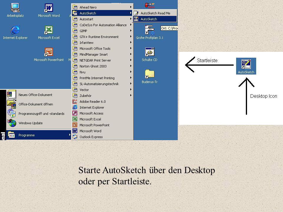 Starte AutoSketch über den Desktop oder per Startleiste.