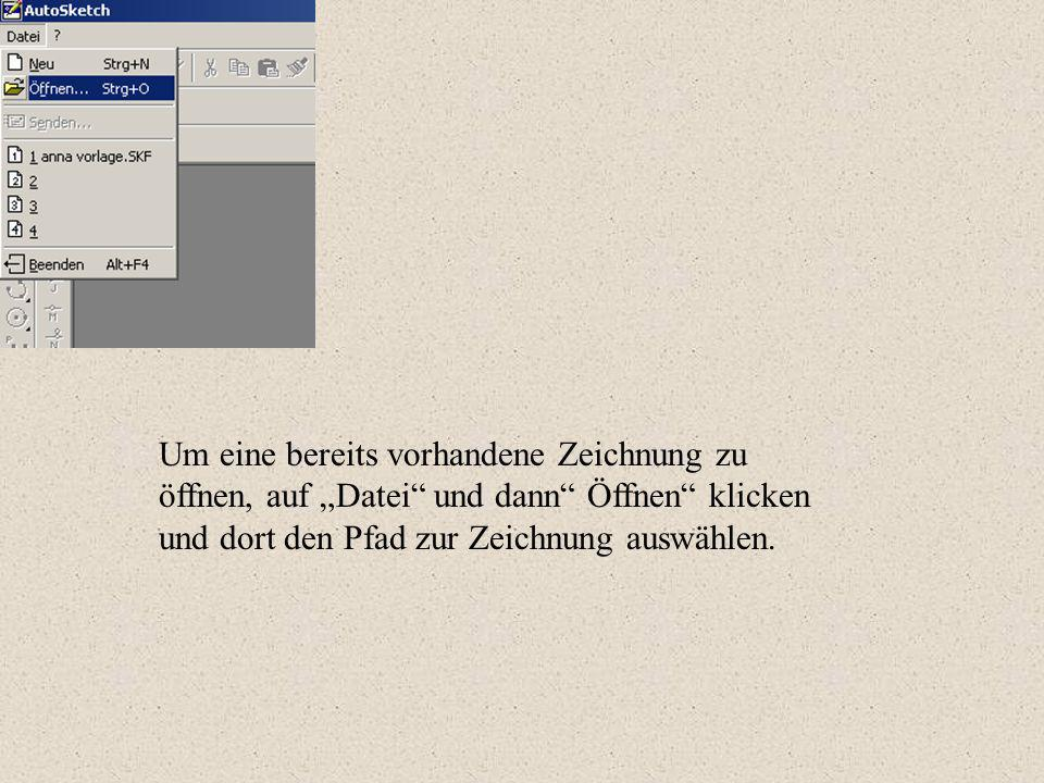 """Um eine bereits vorhandene Zeichnung zu öffnen, auf """"Datei und dann Öffnen klicken und dort den Pfad zur Zeichnung auswählen."""