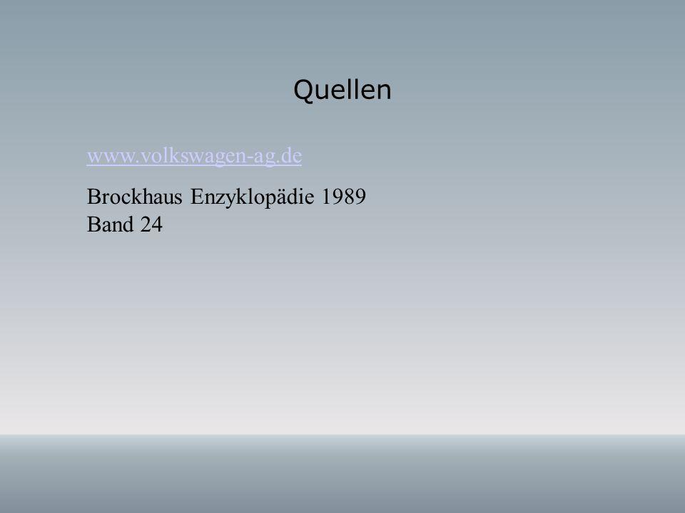Quellen www.volkswagen-ag.de Brockhaus Enzyklopädie 1989 Band 24