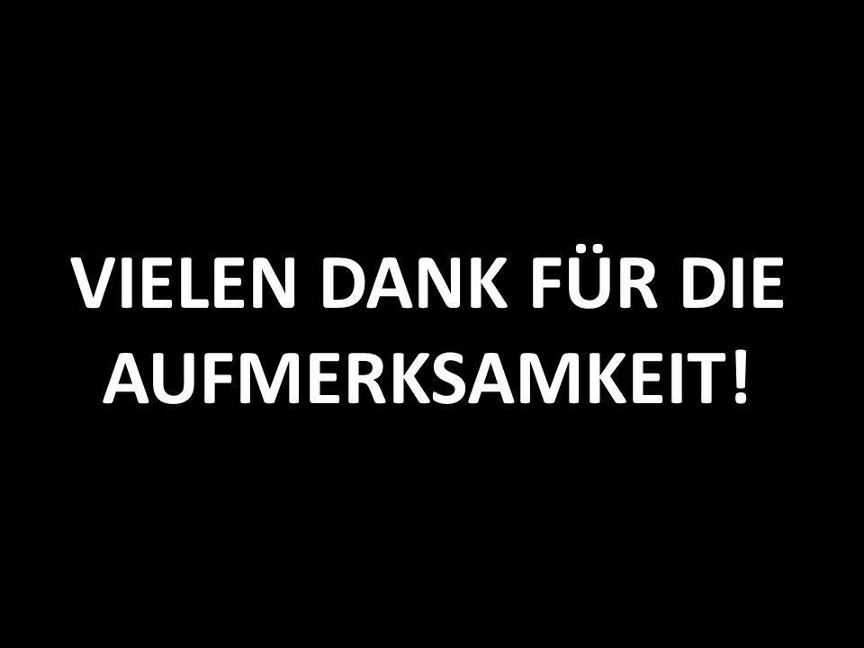 VIELEN DANK FÜR DIE AUFMERKSAMKEIT!