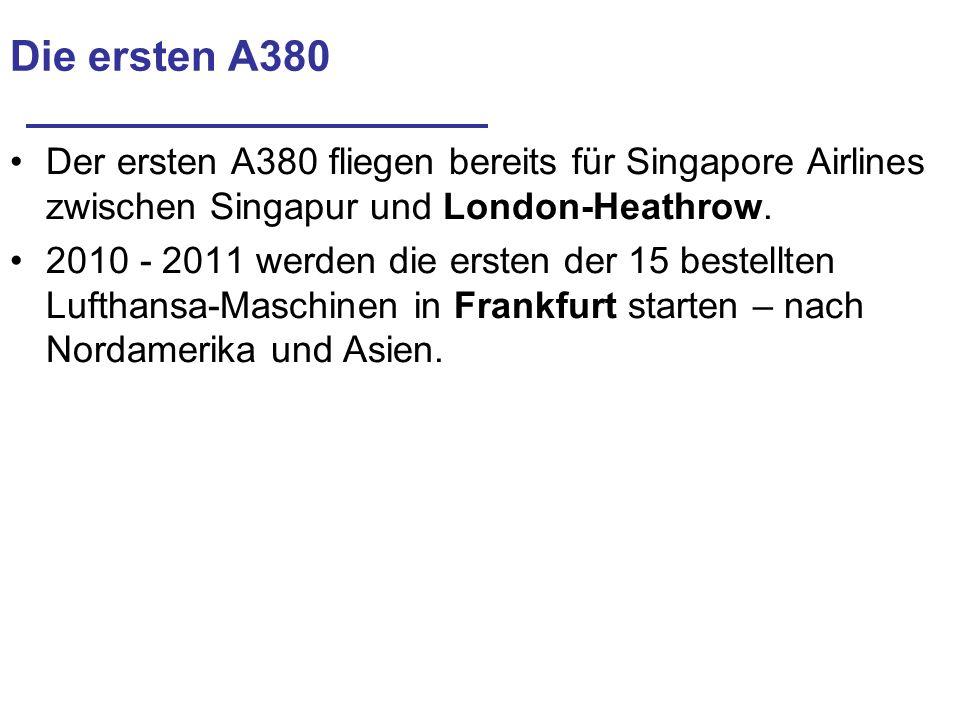 Die ersten A380 Der ersten A380 fliegen bereits für Singapore Airlines zwischen Singapur und London-Heathrow.