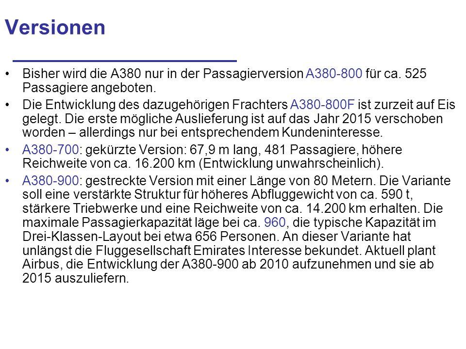 Versionen Bisher wird die A380 nur in der Passagierversion A380-800 für ca. 525 Passagiere angeboten.