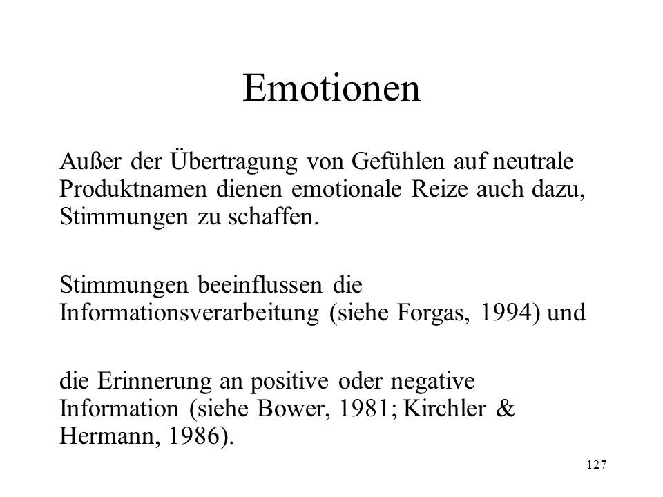 Emotionen Außer der Übertragung von Gefühlen auf neutrale Produktnamen dienen emotionale Reize auch dazu, Stimmungen zu schaffen.