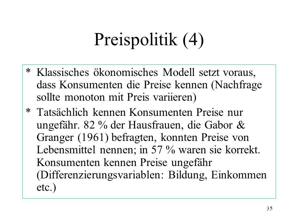 Preispolitik (4) * Klassisches ökonomisches Modell setzt voraus, dass Konsumenten die Preise kennen (Nachfrage sollte monoton mit Preis variieren)