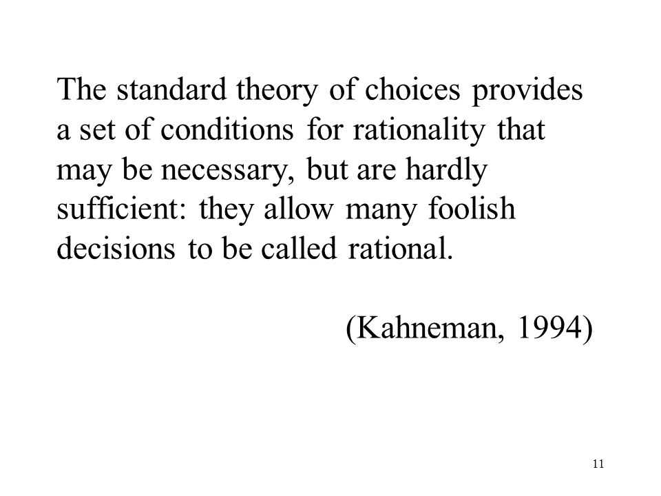 The standard theory of choices provides a set of conditions for rationality that may be necessary, but are hardly sufficient: they allow many foolish decisions to be called rational.