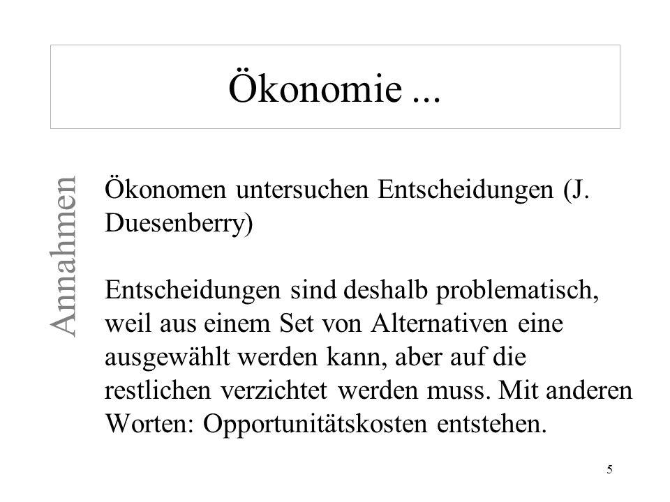 Ökonomie ... Ökonomen untersuchen Entscheidungen (J. Duesenberry)