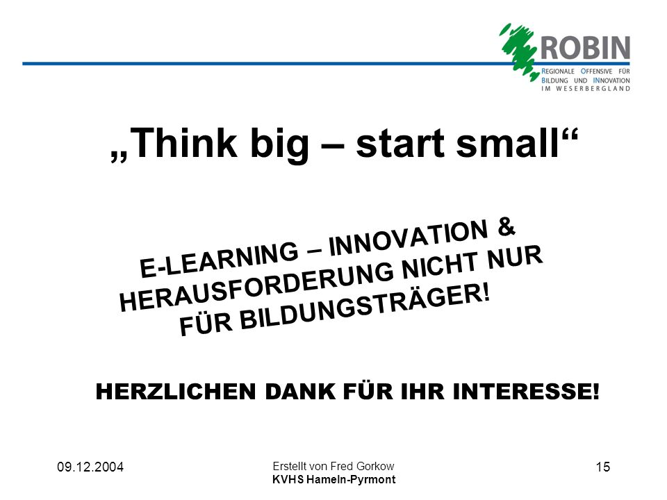 """Think big – start small"