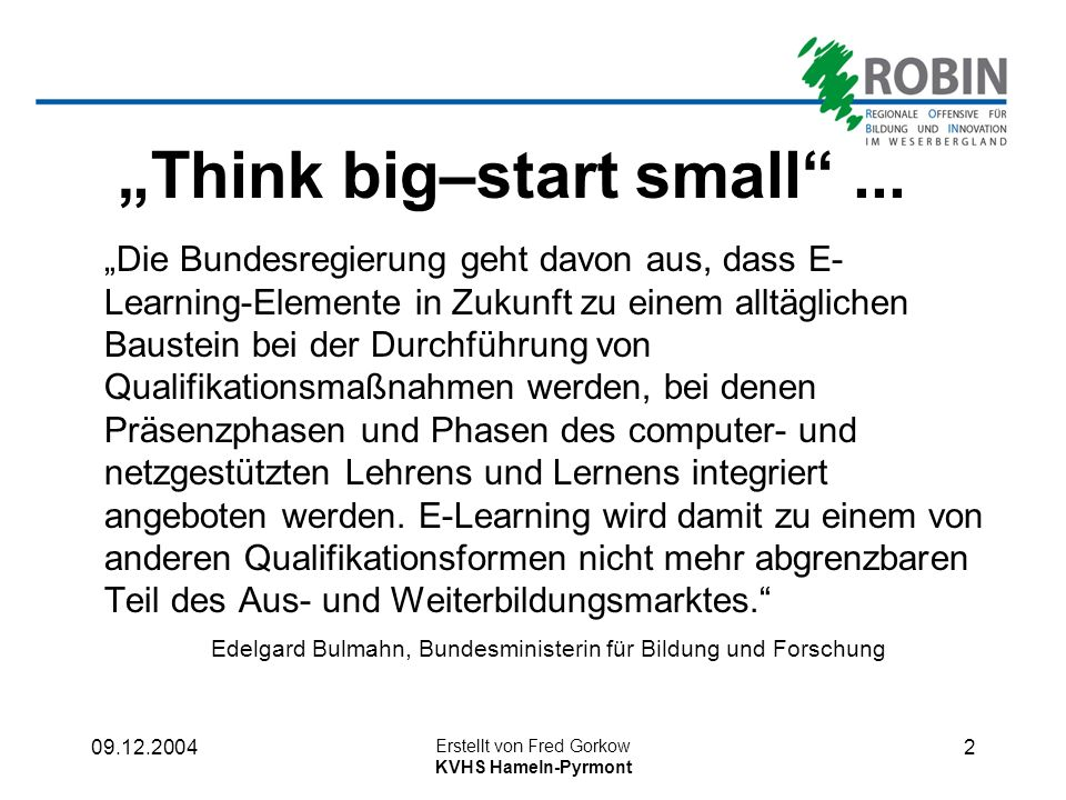 """Think big–start small ..."