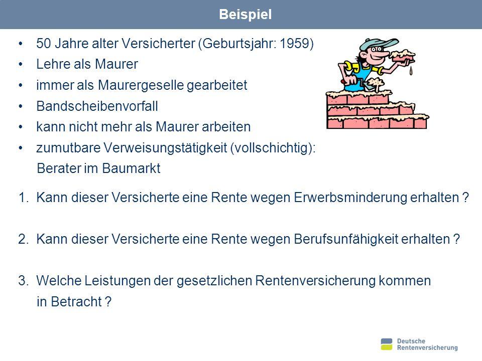 Beispiel 50 Jahre alter Versicherter (Geburtsjahr: 1959) Lehre als Maurer. immer als Maurergeselle gearbeitet.
