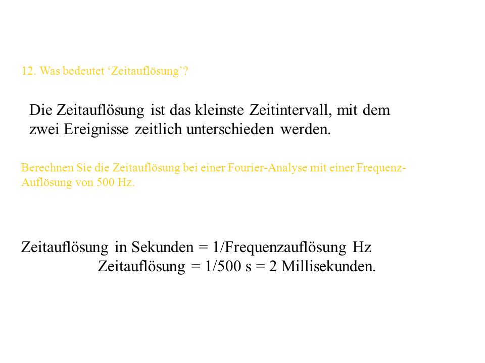 Zeitauflösung in Sekunden = 1/Frequenzauflösung Hz