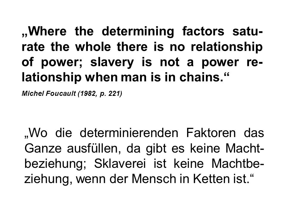 """Where the determining factors satu-rate the whole there is no relationship of power; slavery is not a power re-lationship when man is in chains."