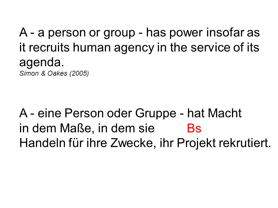 A - a person or group - has power insofar as