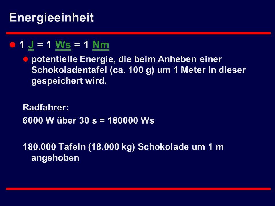 Energieeinheit 1 J = 1 Ws = 1 Nm