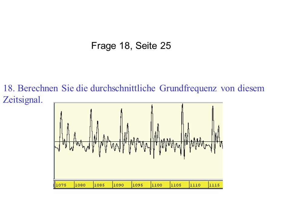 Frage 18, Seite 25 18. Berechnen Sie die durchschnittliche Grundfrequenz von diesem Zeitsignal.
