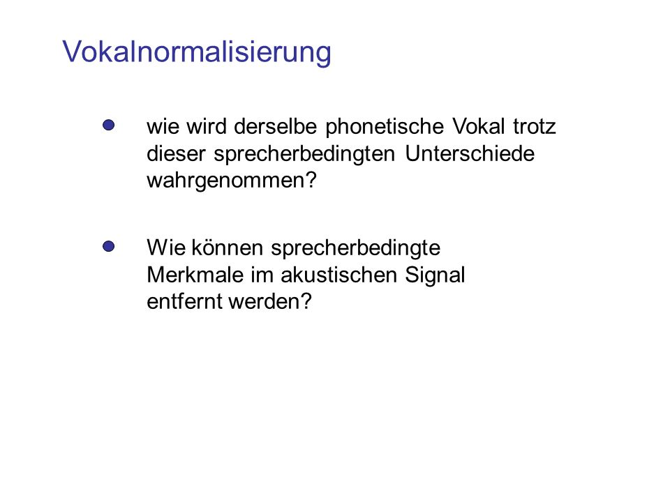 Vokalnormalisierung wie wird derselbe phonetische Vokal trotz dieser sprecherbedingten Unterschiede wahrgenommen
