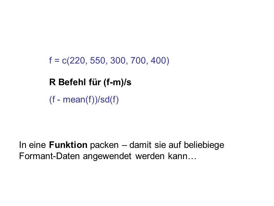 f = c(220, 550, 300, 700, 400) R Befehl für (f-m)/s. (f - mean(f))/sd(f)
