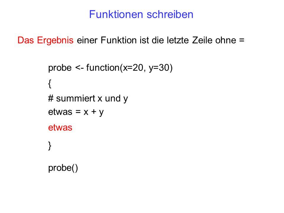Funktionen schreiben Das Ergebnis einer Funktion ist die letzte Zeile ohne = probe <- function(x=20, y=30)