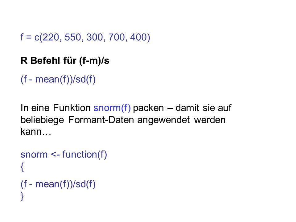f = c(220, 550, 300, 700, 400)R Befehl für (f-m)/s. (f - mean(f))/sd(f)
