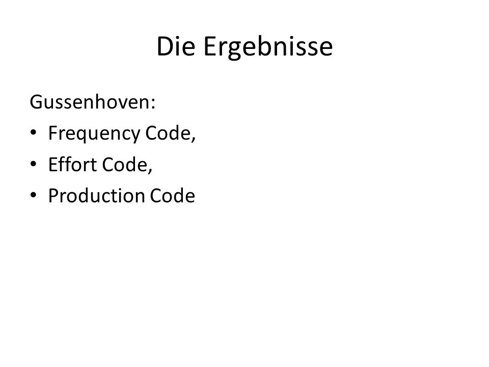 Die Ergebnisse Gussenhoven: Frequency Code, Effort Code,