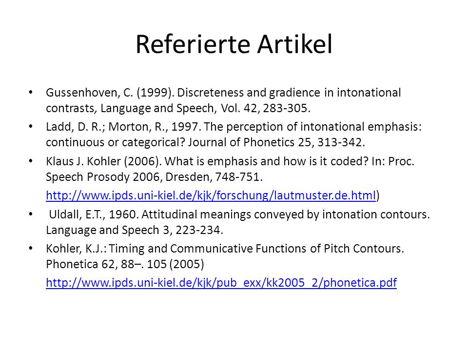 Referierte Artikel Gussenhoven, C. (1999). Discreteness and gradience in intonational contrasts, Language and Speech, Vol. 42, 283-305.