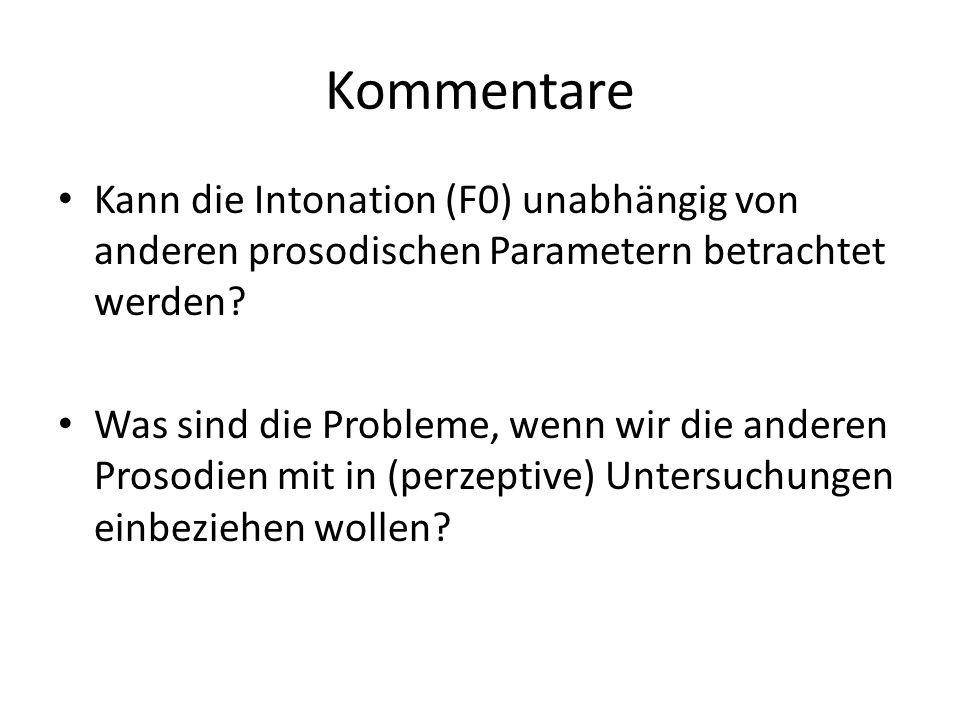 Kommentare Kann die Intonation (F0) unabhängig von anderen prosodischen Parametern betrachtet werden