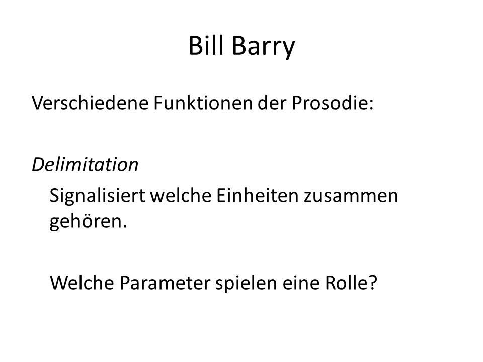 Bill Barry Verschiedene Funktionen der Prosodie: Delimitation