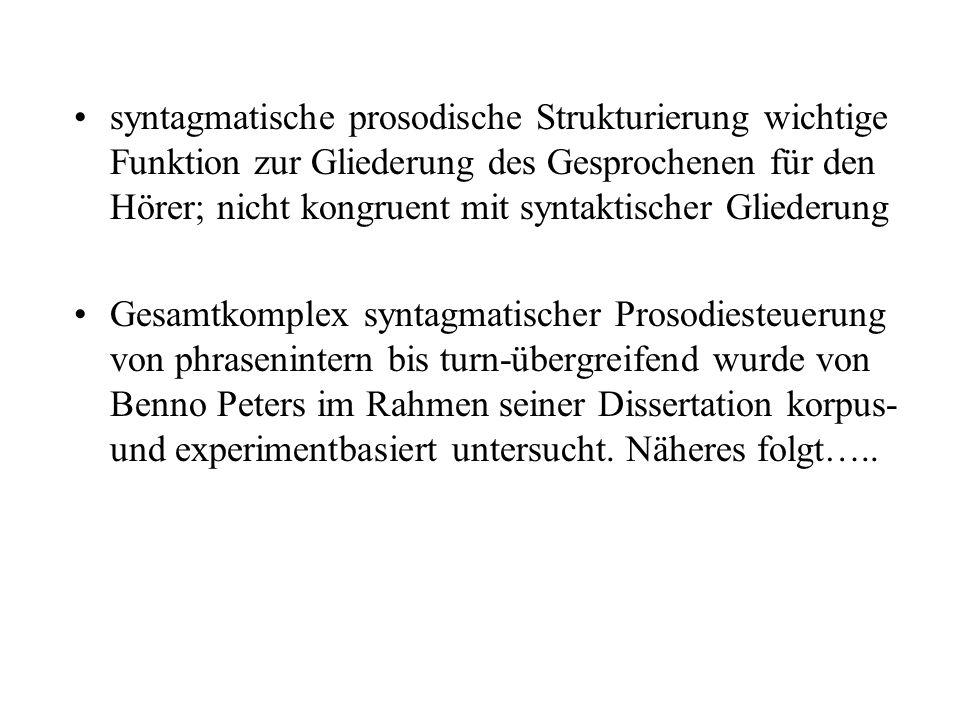 syntagmatische prosodische Strukturierung wichtige Funktion zur Gliederung des Gesprochenen für den Hörer; nicht kongruent mit syntaktischer Gliederung