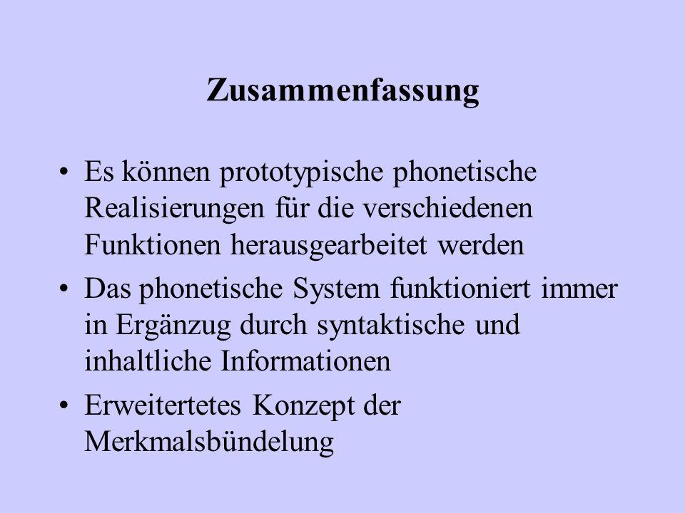 Zusammenfassung Es können prototypische phonetische Realisierungen für die verschiedenen Funktionen herausgearbeitet werden.