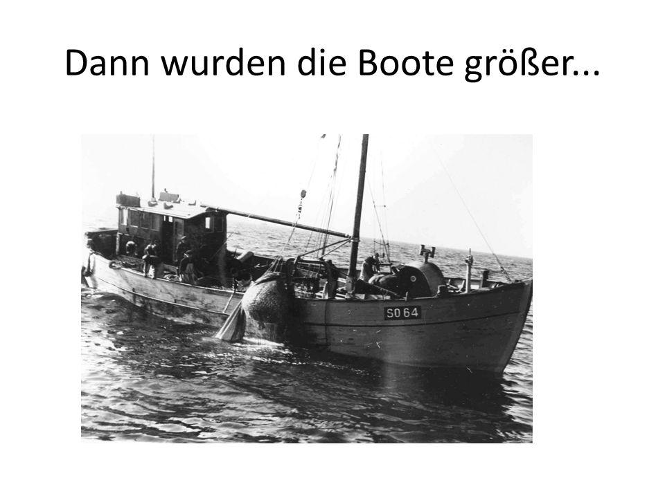 Dann wurden die Boote größer...