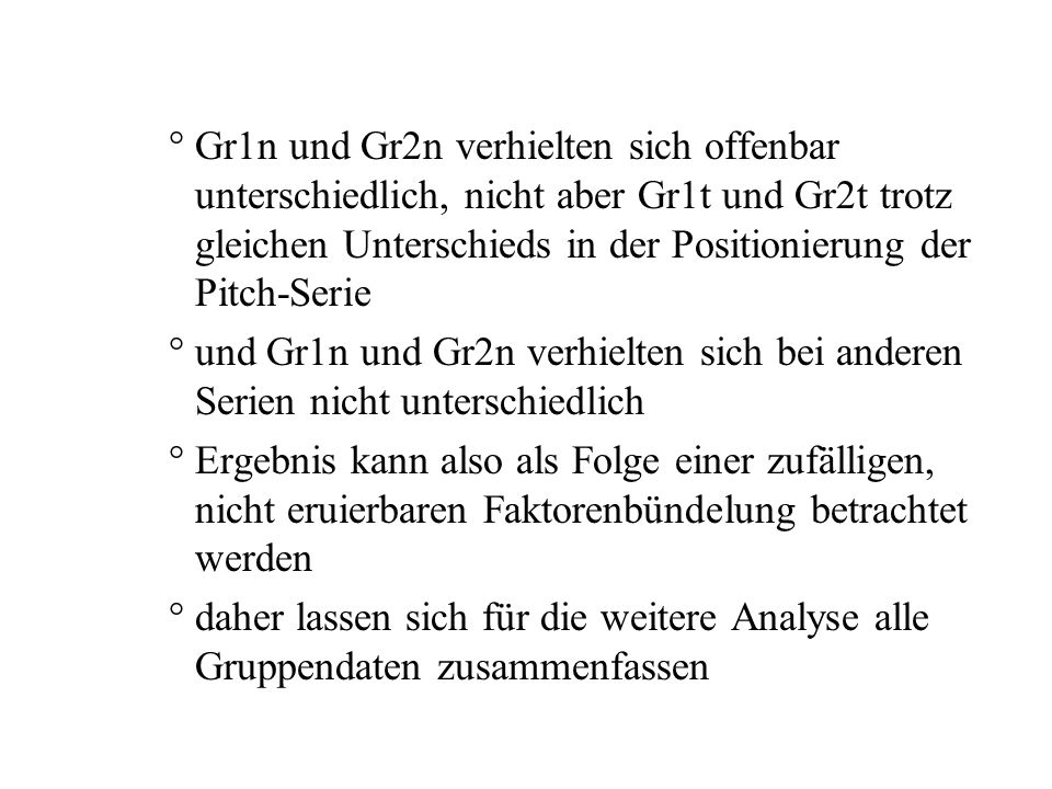Gr1n und Gr2n verhielten sich offenbar unterschiedlich, nicht aber Gr1t und Gr2t trotz gleichen Unterschieds in der Positionierung der Pitch-Serie