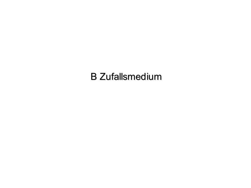 B Zufallsmedium