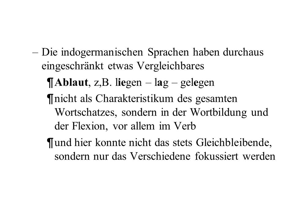 Die indogermanischen Sprachen haben durchaus eingeschränkt etwas Vergleichbares