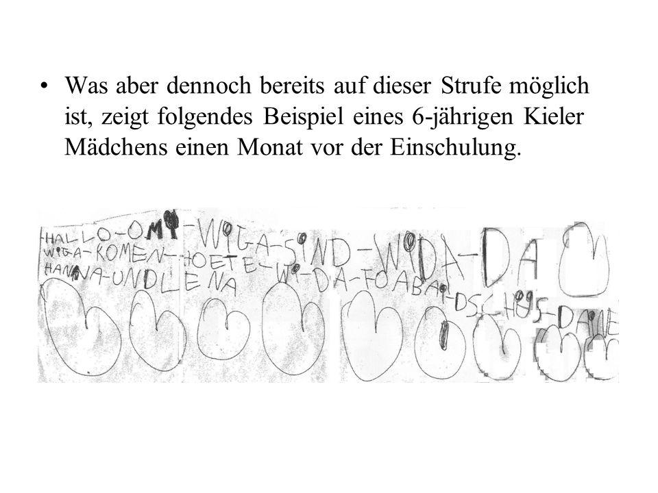 Was aber dennoch bereits auf dieser Strufe möglich ist, zeigt folgendes Beispiel eines 6-jährigen Kieler Mädchens einen Monat vor der Einschulung.